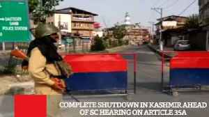 Complete Shutdown In Kashmir Ahead Of SC Hearing On Article 35a [Video]