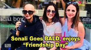 "Sonali Bendre Goes BALD, enjoys ""Friendship Day"" with her pals [Video]"