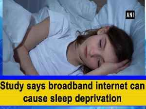 Study says broadband internet can cause sleep deprivation [Video]
