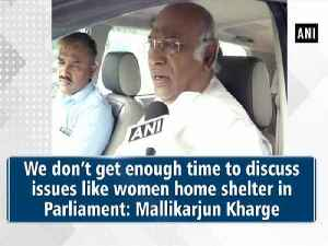 We don't get enough time to discuss issues like women home shelter in Parliament: Mallikarjun Kharge [Video]