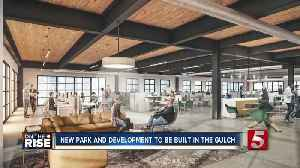 Multi-Use Development and Noble Park To Be Built In The Gulch [Video]