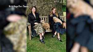 Princesses Eugenie & Beatrice Open Up About Their Relationship in British Vogue's September Issue [Video]