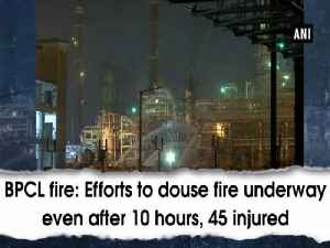 BPCL fire: Efforts to douse fire underway even after 10 hours, 45 injured [Video]