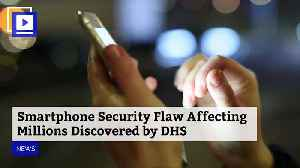 Smartphone Security Flaw Affecting Millions Discovered by DHS [Video]