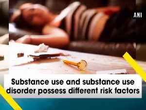 Substance use and substance use disorder possess different risk factors [Video]
