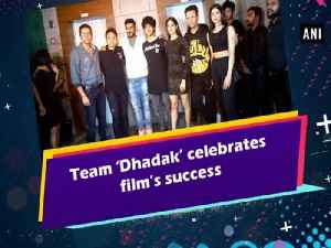 Team 'Dhadak' celebrates film's success [Video]