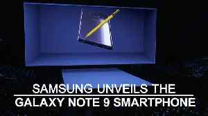 News video: Samsung unveils new Galaxy Note 9 smartphone