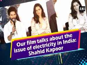 Our film talks about the issue of electricity in India: Shahid Kapoor [Video]