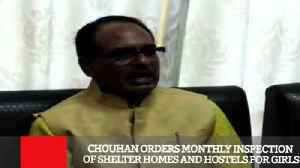 Chouhan Orders Monthly Inspection Of Shelter Homes And Hostels For Girls [Video]