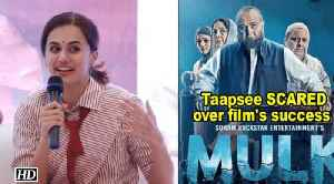 Why Taapsee Pannu is SCARED to see 'Mulk' a success [Video]