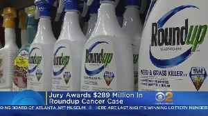 Jury Awards $289 Million In Roundup Cancer Case [Video]