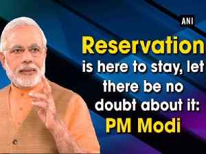 Reservation is here to stay, let there be no doubt about it: PM Modi [Video]