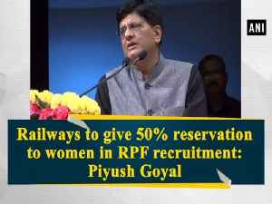 Railways to give 50% reservation to women in RPF recruitment: Piyush Goyal [Video]