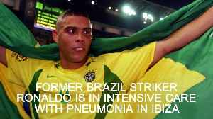 News video: Brazil great Ronaldo in Ibiza hospital suffering from pneumonia