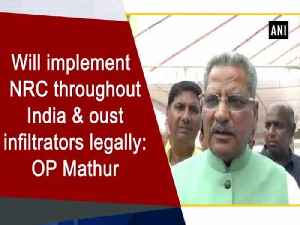 Will implement NRC throughout India and oust infiltrators legally: OP Mathur [Video]