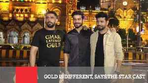 News video: Gold Is Different, Says The Star Cast