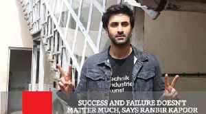 Success And Failure Doesn't Matter Much, Says Ranbir Kapoor [Video]