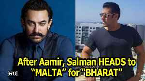"After Aamir, now Salman HEADS to ""MALTA"" for ""BHARAT"" [Video]"