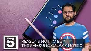 Samsung Galaxy Note 9: Why you shouldn't buy it [Video]