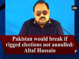 Pakistan would break if rigged elections not annulled: Altaf Hussain [Video]