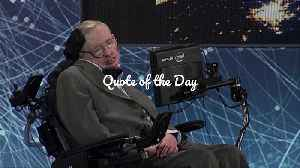Quote of the Day - Stephen Hawking [Video]