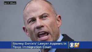 Stormy Daniels' Lawyer Appears In Texas Immigration Court [Video]