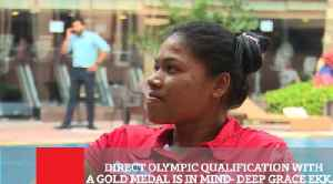 Direct Olympic Qualification With A Gold Medal Is In Mind- Deep Grace Ekka [Video]