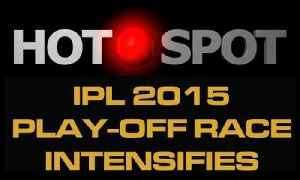Hot Spot - IPL 2015 Play-Off Race Intensifies - Cricket World TV [Video]