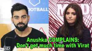 Anushka COMPLAINS: Don't get much time to spend with Virat [Video]