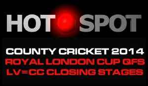 Hot Spot - Royal London One-Day Cup Quarter-Final Review, LVCC Preview [Video]