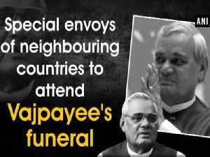 Special envoys of neighbouring countries to attend Vajpayee's funeral [Video]