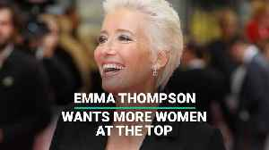 Emma Thompson Wants More Women At The Top [Video]