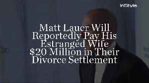 Matt Lauer Will Reportedly Pay His Estranged Wife $20 Million in Their Divorce Settlement [Video]