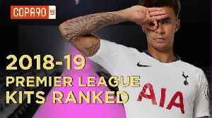 Premier League Kits Ranked 2018-19 [Video]