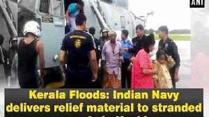 News video: Kerala Floods: Indian Navy delivers relief material to stranded people in Kochi