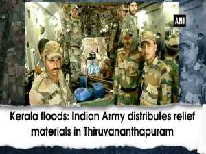 News video: Kerala floods: Indian Army distributes relief materials in Thiruvananthapuram
