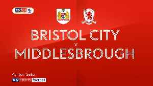 Bristol City 0-2 Middlesbrough [Video]