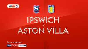 Ipswich 1-1 Aston Villa [Video]