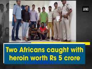 Two Africans caught with heroin worth Rs 5 crore [Video]