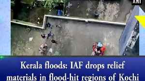 Kerala floods: IAF drops relief materials in flood-hit regions of Kochi [Video]