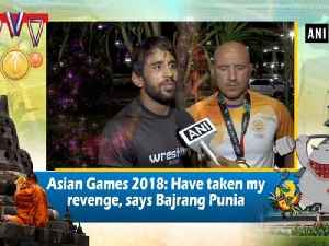 Asian Games 2018: Have taken my revenge, says Bajrang Punia [Video]