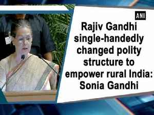 Rajiv Gandhi single-handedly changed polity structure to empower rural India: Sonia Gandhi [Video]