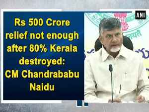 Rs 500 Crore relief not enough after 80% Kerala destroyed: CM Chandrababu Naidu [Video]