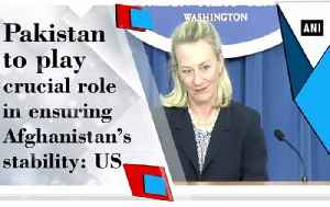 Pakistan to play crucial role in ensuring Afghanistan's stability: US [Video]