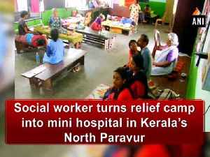 Social worker turns relief camp into mini hospital in Kerala's North Paravur [Video]