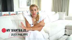 My Mantra Is... Busy Philipps [Video]