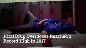 Fatal Drug Overdoses Reached a Record High in 2017 [Video]