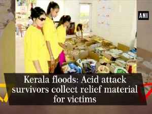 Kerala floods: Acid attack survivors collect relief material for victims [Video]