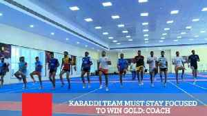 Kabaddi Team Must Stay Focused To Win Gold: Coach [Video]