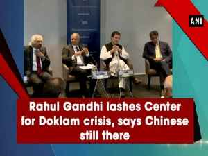 Rahul Gandhi lashes Center for Doklam crisis, says Chinese still there [Video]